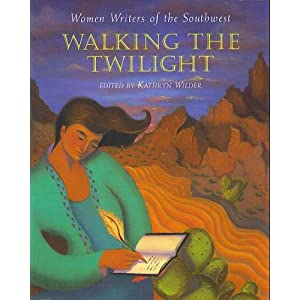 Walking the Twilight: Women Writers of the Southwest