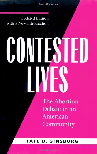 Contested Lives: The Abortion Debate in an American...