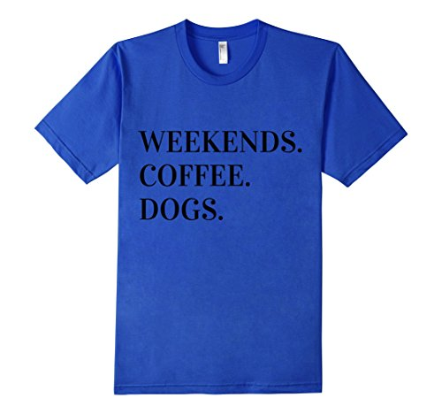 Men's Weekends Coffee Dogs Funny Java T-shirt Small Royal Blue (Funny Hot Dog Roaster compare prices)