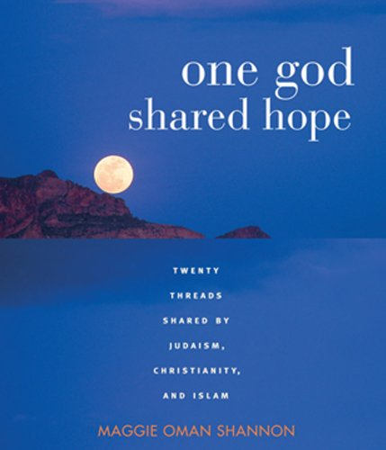 Maggie Oman Shannon - One God, Shared Hope: Twenty Threads Shared By Judaism, Christianity, And Islam
