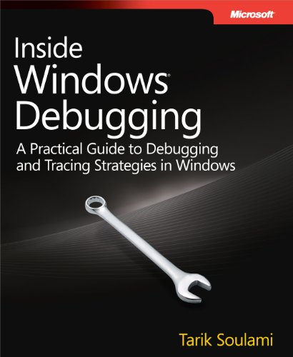 Inside Windows Debugging: A Practical Guide to Debugging and Tracing Strategies in Windows®