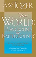 This World: Playground or Battleground?