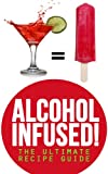 img - for Alcohol Infused! The Ultimate Recipe Guide - Over 30 Best Selling Recipes book / textbook / text book