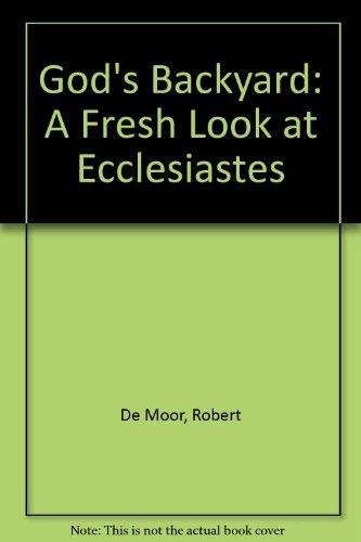 God's Backyard: A Fresh Look at Ecclesiastes