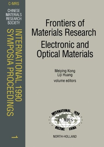 Frontiers Of Materials Research: Electronic And Optical Materials, Volume 1: Proceedings Of The Symposia N: Frontiers Of Materials Research, A: High ... Conference Beijing, China, 18-22 June 1990