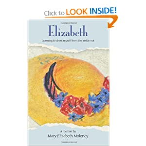 Elizabeth: Learning to dress myself from the inside out Mary E Moloney