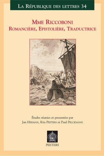 Mme Riccoboni, Romanciere, Epistoliere, Traductrice: Actes du colloque international Leuven-Antwerpen, 18-20 mai 2006 (La Republique des Lettres)