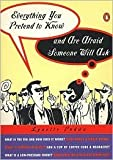 img - for Everything You Pretend to Know And Are Afraid Someone Will Ask Publisher: Penguin (Non-Classics) book / textbook / text book