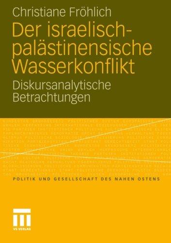Der israelisch-palästinensische Wasserkonflikt: Diskursanalytische Betrachtungen (Politik und Gesellschaft des Nahen Os