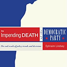 The Impending Death of the Democratic Party (       UNABRIDGED) by Ephraim Lindsey Narrated by Melissa Madole