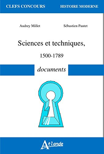 Sciences et techniques : 1500-1789 : documents / Audrey Millet, Sébastien Pautet.- Neuilly : Atlande , DL 2016, cop. 2016
