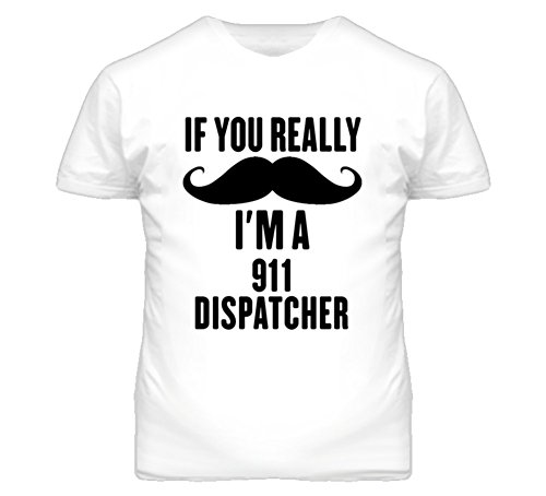 If You Really Moustache I'm a 911 Dispatcher Funny T Shirt