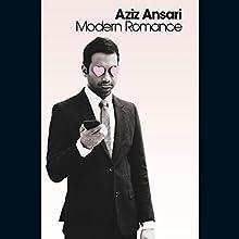 Modern Romance: An Investigation Audiobook by Aziz Ansari Narrated by Aziz Ansari