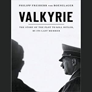 Valkyrie: The Story of the Plot to Kill Hitler, by Its Last Member | [Philipp Freiherr von Boeselager, Florence Fehrenbach, Jerome Fehrenbach]