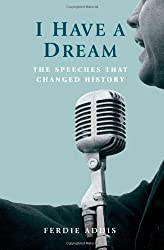 I Have A Dream. . .: The Speeches That Changed History