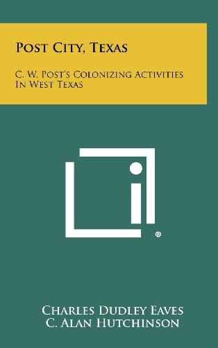 Post City, Texas: C. W. Post's Colonizing Activities in West Texas