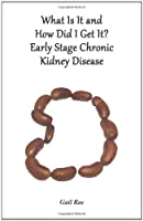 What Is It and How Did I Get It?: Early Stage Chronic Kidney Disease