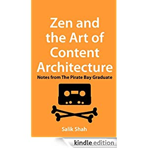 Zen and the Art of Content Architecture: Notes from The Pirate Bay Graduate Salik Shah, Akanksha Madiraju and Sanjeev Ghimire