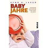 """Babyjahre: Entwicklung und Erziehung in den ersten vier Jahrenvon """"Remo H. Largo"""""""