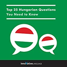 Top 25 Hungarian Questions You Need to Know Audiobook by  Innovative Language Learning LLC Narrated by  Innovative Language Learning LLC