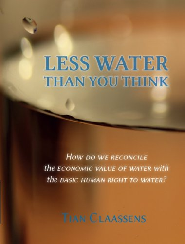 LESS WATER THAN YOU THINK: How do we reconcile the economic value of water with the basic human right to water?