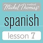 Michel Thomas Beginner Spanish, Lesson 7 | Michel Thomas