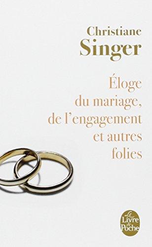 Eloge Du Mariage, de L'Engagement Et Autres Folies (Le Livre de Poche) (French Edition)