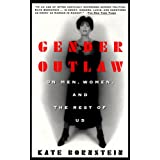 Gender Outlaw: On Men, Women and the Rest of Us ~ Kate Bornstein