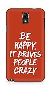 AMEZ be happy it drives people crazy Back Cover For Samsung Galaxy Note 3