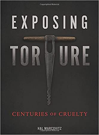 Exposing Torture: Centuries of Cruelty (Nonfiction - Young Adult)