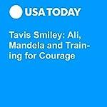 Tavis Smiley: Ali, Mandela and Training for Courage | Tavis Smiley