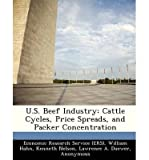 [ U.S. BEEF INDUSTRY: CATTLE CYCLES, PRICE SPREADS, AND PACKER CONCENTRATION ] By Matthews, Kenneth H ( Author) 2012 [ Paperback ]