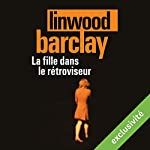 La fille dans le rétroviseur | Linwood Barclay