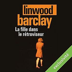 La fille dans le rétroviseur | Livre audio Auteur(s) : Linwood Barclay Narrateur(s) : Arnaud Romain