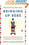 Bringing Up Bebe: One American Mother...
