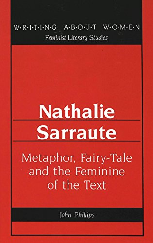 Nathalie Sarraute: Metaphor, Fairy-Tale and the Feminine of the Text (Writing About Women)