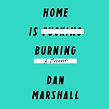 Home Is Burning: A Memoir (       UNABRIDGED) by Dan Marshall Narrated by Dan Marshall