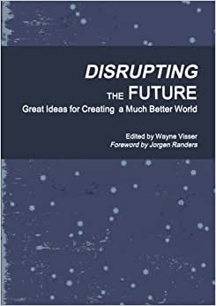 Disrupting The Future: Great Ideas For Creating A Much Better World