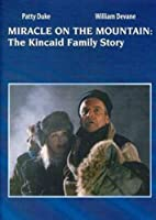 Miracle on the Mountain - The Kincaid Family Story