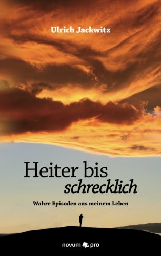 Heiter bis schrecklich Wahre Episoden aus meinem Leben  [Jackwitz, Ulrich] (Tapa Blanda)