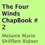 The Four Winds ChapBook, Book 2 (       UNABRIDGED) by Melanie Marie Shifflett Ridner Narrated by Mike Paine