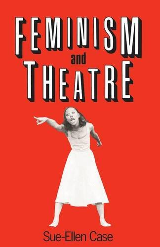 Feminism and Theatre, by Sue-Ellen Case