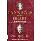 Cannibals of the Heart: A Personal Biography of Louisa Catherine and John Quincy Adams (0070567301) by Shepherd, Jack