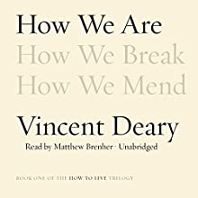 How We Are: The How to Live Trilogy, Book 1 (       UNABRIDGED) by Vincent Deary Narrated by Matthew Brenher