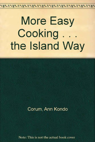 More Easy Cooking . . . the Island Way by Ann Kondo Corum