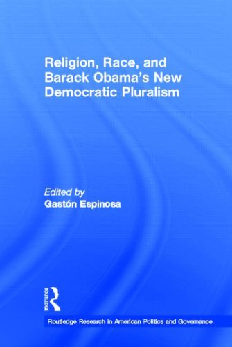 Religion, Race, And Barack Obama'S New Democratic Pluralism (Routledge Research In American Politics And Governance) front-763796