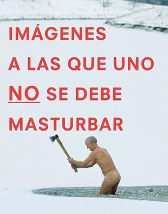 Imágenes a las que uno NO se debe masturbar - Kindle edition by