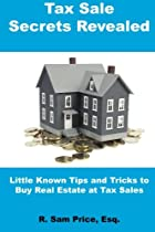 Tax Sale Secrets Revealed: Little Known Tips and Tricks to Buy Real Estate at Tax Sales