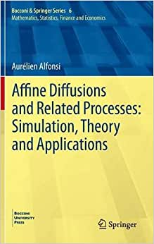 Affine Diffusions And Related Processes: Simulation, Theory And Applications (Bocconi & Springer Series)