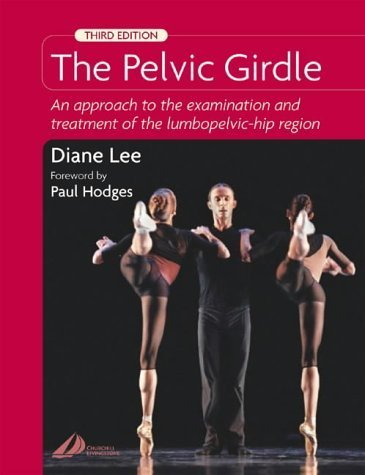 The Pelvic Girdle: An Approach to the Examination and Treatment of the Lumbopelvic-Hip Region by Lee BSR FCAMPT CGIMS, Diane G. (2004) Hardcover PDF